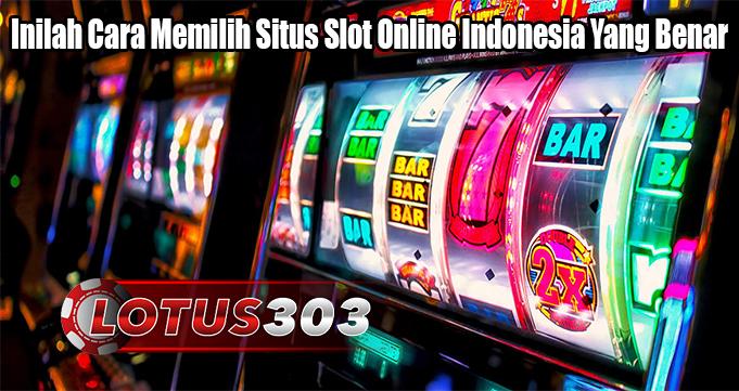 Inilah Cara Memilih Situs Slot Online Indonesia Yang Benar
