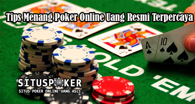 Tips Menang Poker Online Uang Resmi Terpercaya