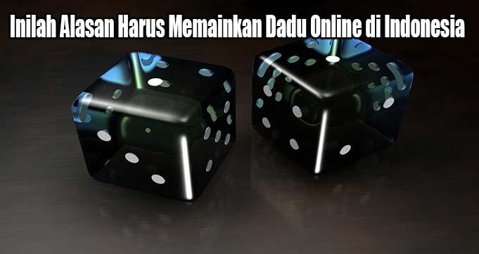 Inilah Alasan Harus Memainkan Dadu Online di Indonesia